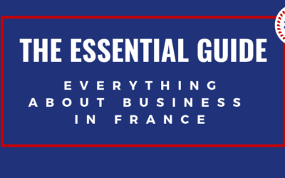 The essential guide: everything about business in France in 2018